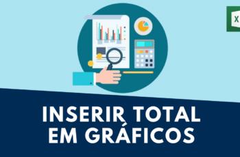 [Vídeo] Como adicionar totais em Gráfico no Excel