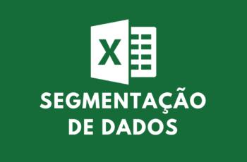 Como fazer segmentação de dados no Excel