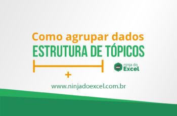 Como Agrupar Dados no Excel – Estrutura de Tópicos