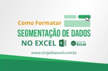 Como formatar Segmentação de Dados no Excel