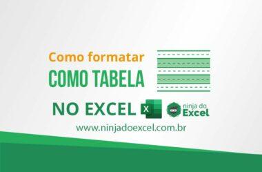 Formatar Planilha como Tabela no Excel – Você precisa aprender isso