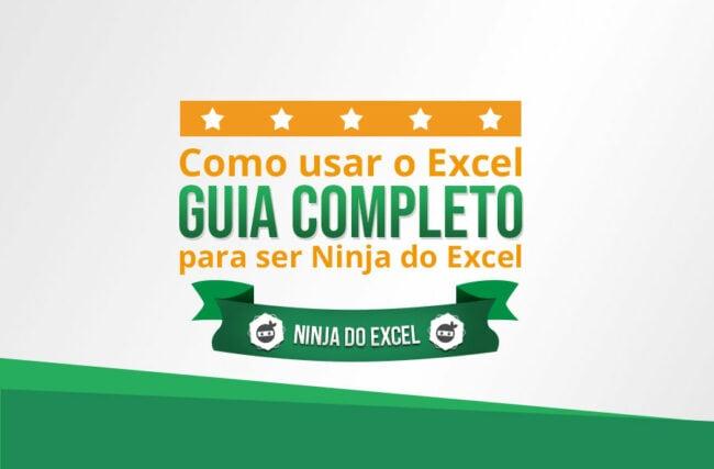 Como usar o Excel: Guia Completo para ser Ninja do Excel – 2019