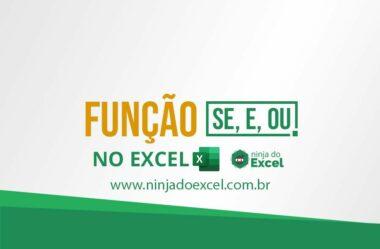 Entenda de uma vez por todas as Funções SE E e OU no Excel Combinadas