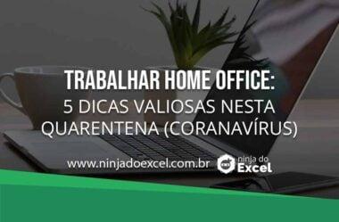Trabalhar Home Office: 5 Dicas Valiosas Nesta Quarentena (Coronavírus)